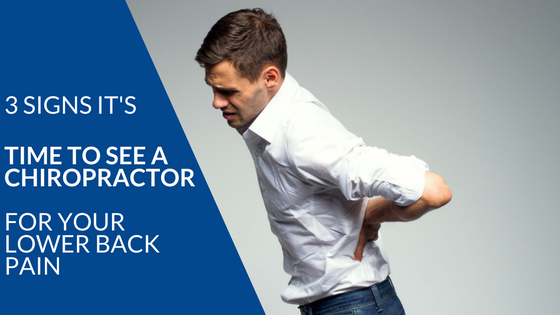 3 signs its time to see a chiropractor for your lower back pain